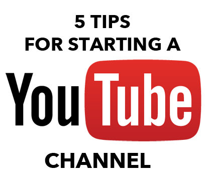 5 Tips for starting a YouTube Channel