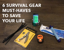 6 Survival Gear Must Haves To Save Your Life