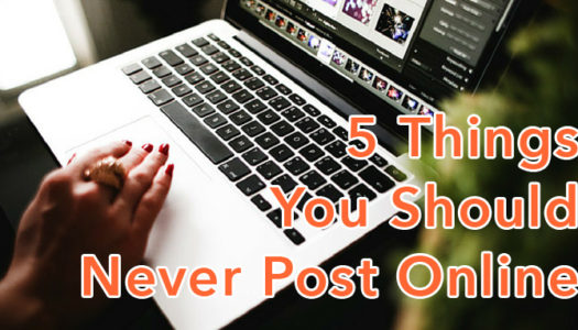 5 Things You Should Never Post Online